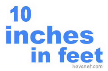 10 inches in feet