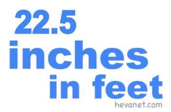 22.5 inches in feet