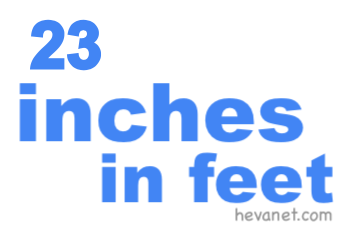 23 inches in feet