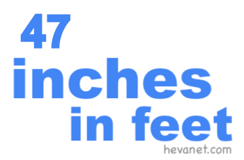 47 inches in feet